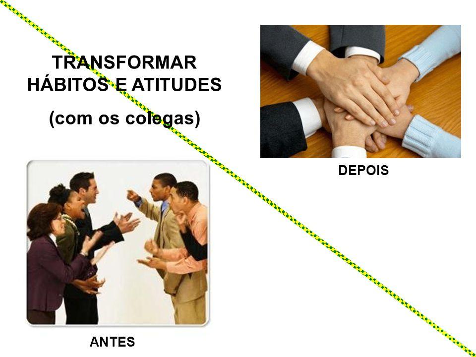 ANTES DEPOIS TRANSFORMAR HÁBITOS E ATITUDES (com os colegas)