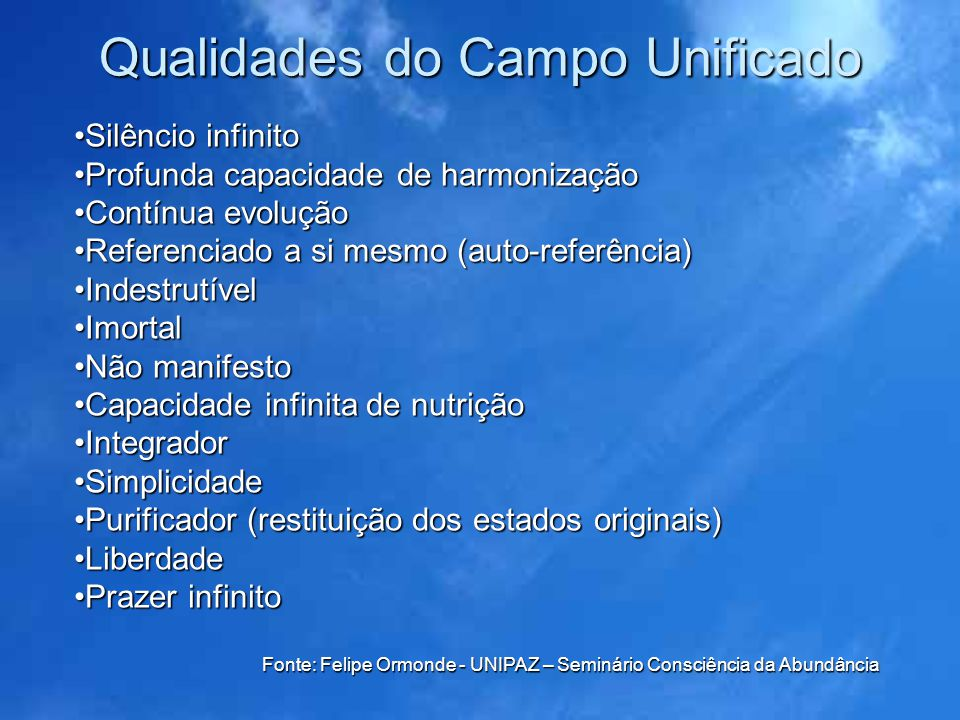 Qualidades do Campo Unificado Silêncio infinitoSilêncio infinito Profunda capacidade de harmonizaçãoProfunda capacidade de harmonização Contínua evolu