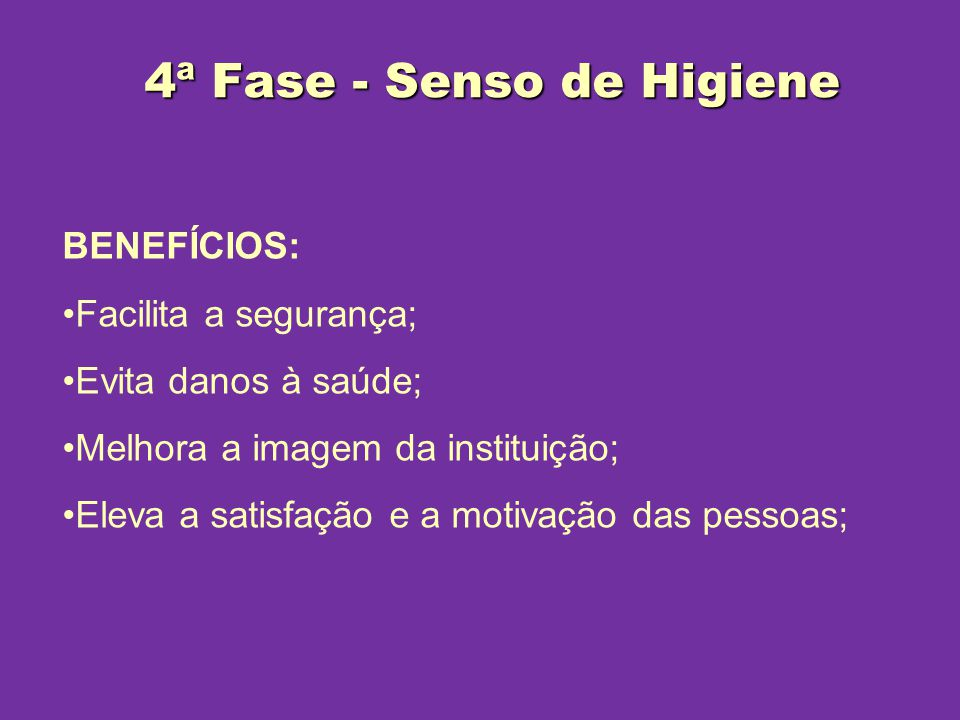 BENEFÍCIOS: Facilita a segurança; Evita danos à saúde; Melhora a imagem da instituição; Eleva a satisfação e a motivação das pessoas; 4ª Fase - Senso