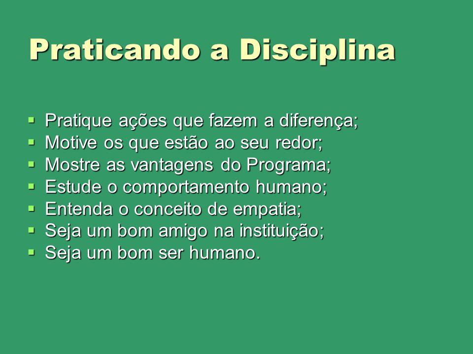 Praticando a Disciplina Pratique ações que fazem a diferença; Pratique ações que fazem a diferença; Motive os que estão ao seu redor; Motive os que es