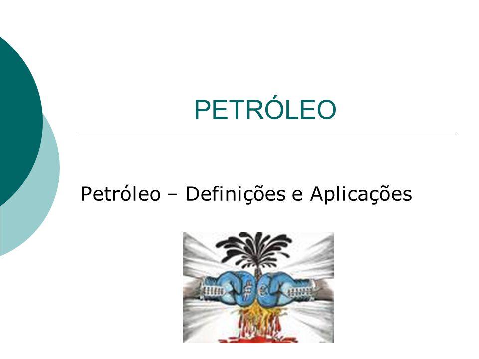 PETRÓLEO Petróleo – Definições e Aplicações