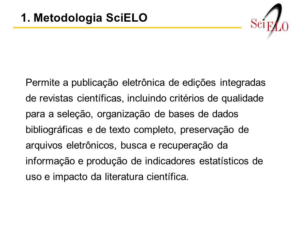 1. Metodologia SciELO Permite a publicação eletrônica de edições integradas de revistas científicas, incluindo critérios de qualidade para a seleção,