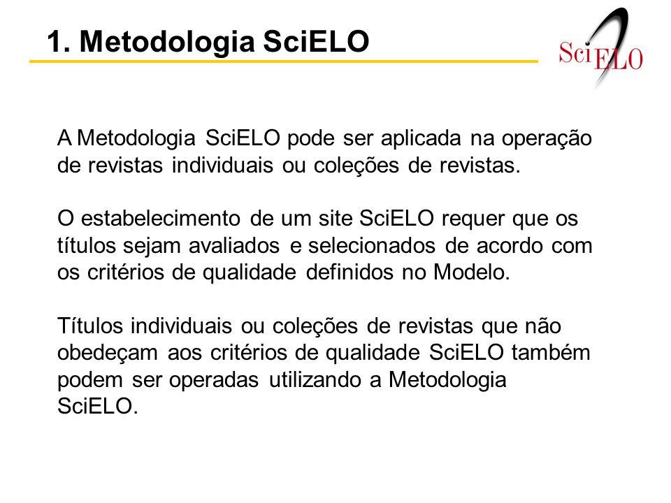 A Metodologia SciELO pode ser aplicada na operação de revistas individuais ou coleções de revistas.