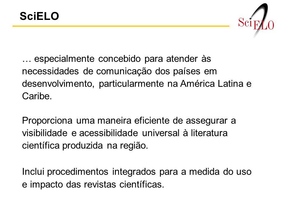 SciELO … especialmente concebido para atender às necessidades de comunicação dos países em desenvolvimento, particularmente na América Latina e Caribe.