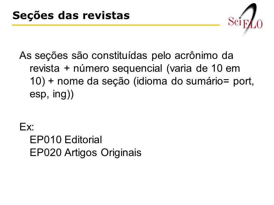 As seções são constituídas pelo acrônimo da revista + número sequencial (varia de 10 em 10) + nome da seção (idioma do sumário= port, esp, ing)) Ex: EP010 Editorial EP020 Artigos Originais Seções das revistas