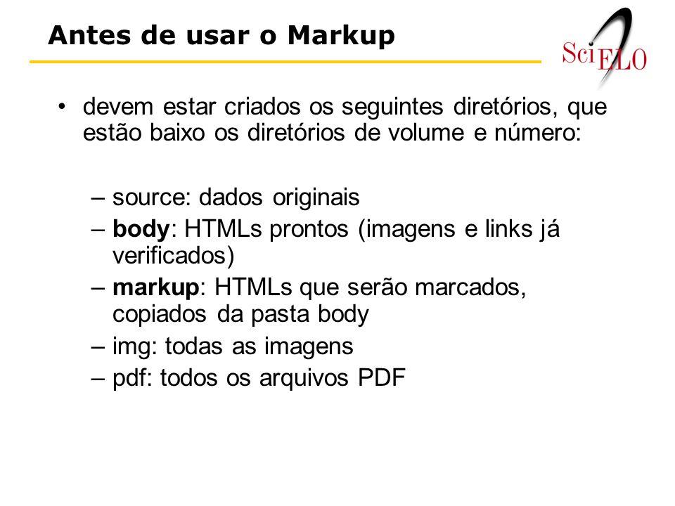 devem estar criados os seguintes diretórios, que estão baixo os diretórios de volume e número: –source: dados originais –body: HTMLs prontos (imagens e links já verificados) –markup: HTMLs que serão marcados, copiados da pasta body –img: todas as imagens –pdf: todos os arquivos PDF Antes de usar o Markup
