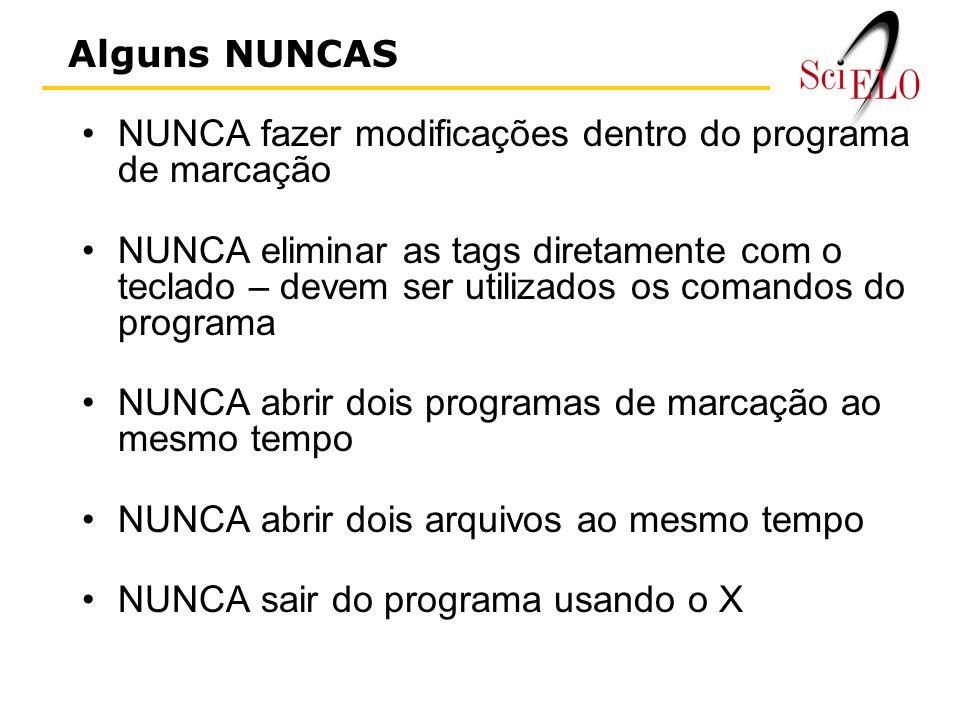 NUNCA fazer modificações dentro do programa de marcação NUNCA eliminar as tags diretamente com o teclado – devem ser utilizados os comandos do programa NUNCA abrir dois programas de marcação ao mesmo tempo NUNCA abrir dois arquivos ao mesmo tempo NUNCA sair do programa usando o X Alguns NUNCAS