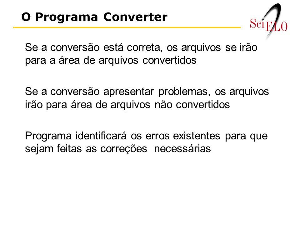 Se a conversão está correta, os arquivos se irão para a área de arquivos convertidos Se a conversão apresentar problemas, os arquivos irão para área de arquivos não convertidos Programa identificará os erros existentes para que sejam feitas as correções necessárias O Programa Converter