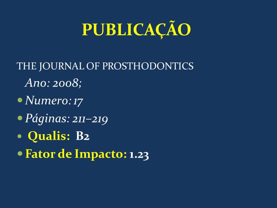 PUBLICAÇÃO THE JOURNAL OF PROSTHODONTICS Ano: 2008; Numero: 17 Páginas: 211–219 Qualis: B2 Fator de Impacto: 1.23