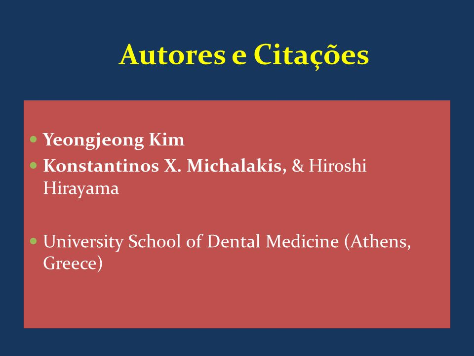 Autores e Citações Yeongjeong Kim Konstantinos X. Michalakis, & Hiroshi Hirayama University School of Dental Medicine (Athens, Greece)