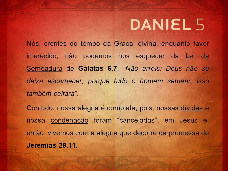 Nós, crentes do tempo da Graça, divina, enquanto favor imerecido, não podemos nos esquecer da Lei da Semeadura de Gálatas 6.7. Não erreis: Deus não se