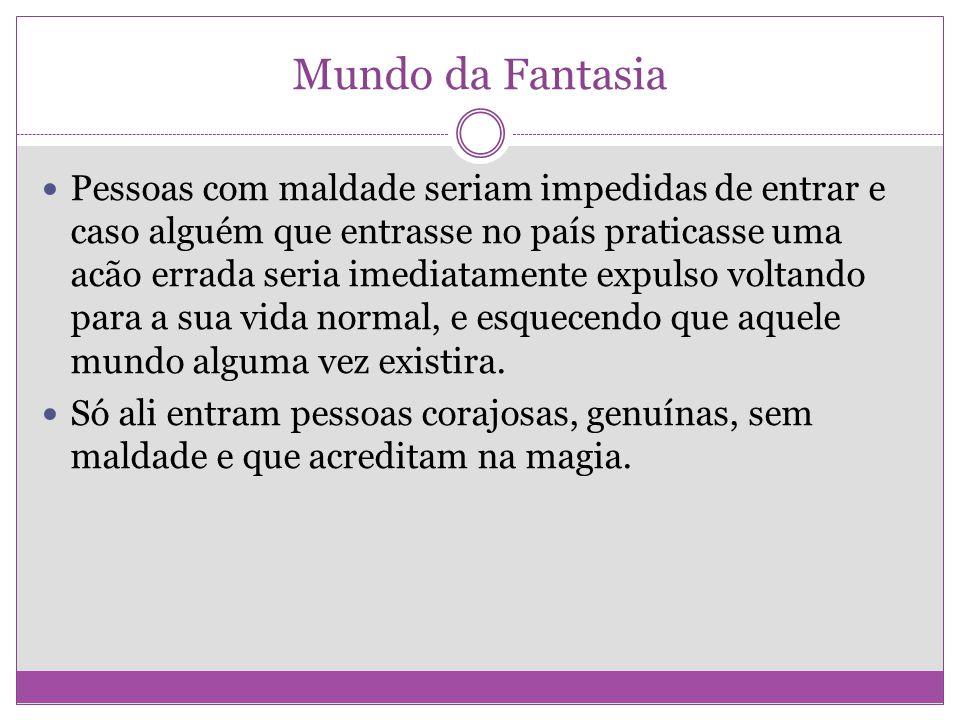 Mundo da Fantasisa A regra mais importante seria ser FELIZ.
