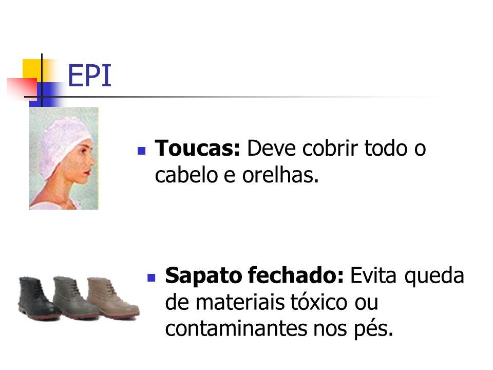 EPI Toucas: Deve cobrir todo o cabelo e orelhas. Sapato fechado: Evita queda de materiais tóxico ou contaminantes nos pés.
