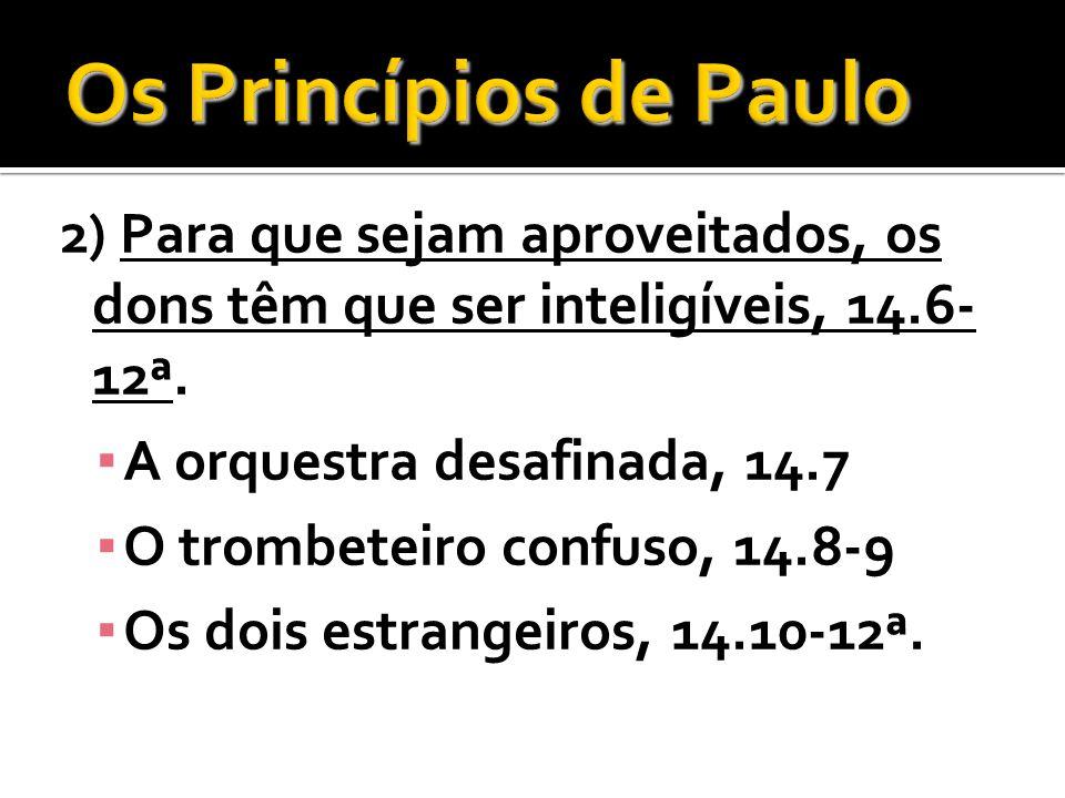 2) Para que sejam aproveitados, os dons têm que ser inteligíveis, 14.6- 12ª. A orquestra desafinada, 14.7 O trombeteiro confuso, 14.8-9 Os dois estran