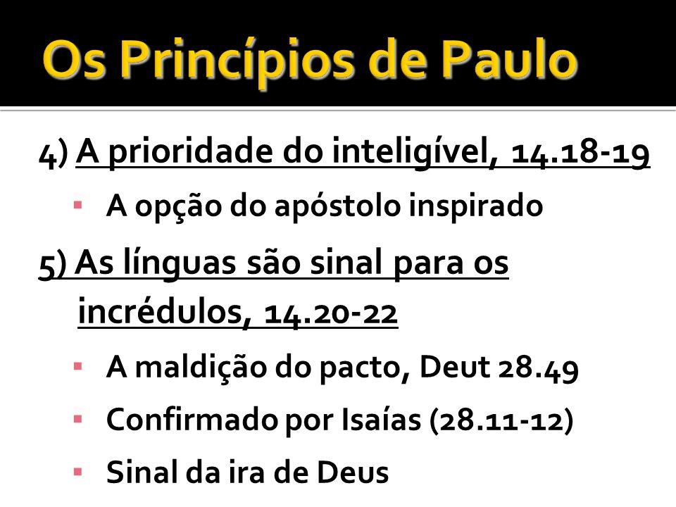 4) A prioridade do inteligível, 14.18-19 A opção do apóstolo inspirado 5) As línguas são sinal para os incrédulos, 14.20-22 A maldição do pacto, Deut
