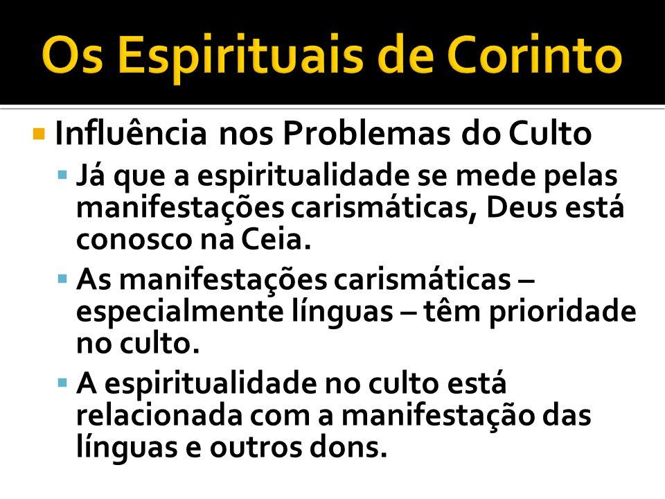 Influência nos Problemas do Culto Já que a espiritualidade se mede pelas manifestações carismáticas, Deus está conosco na Ceia. As manifestações caris