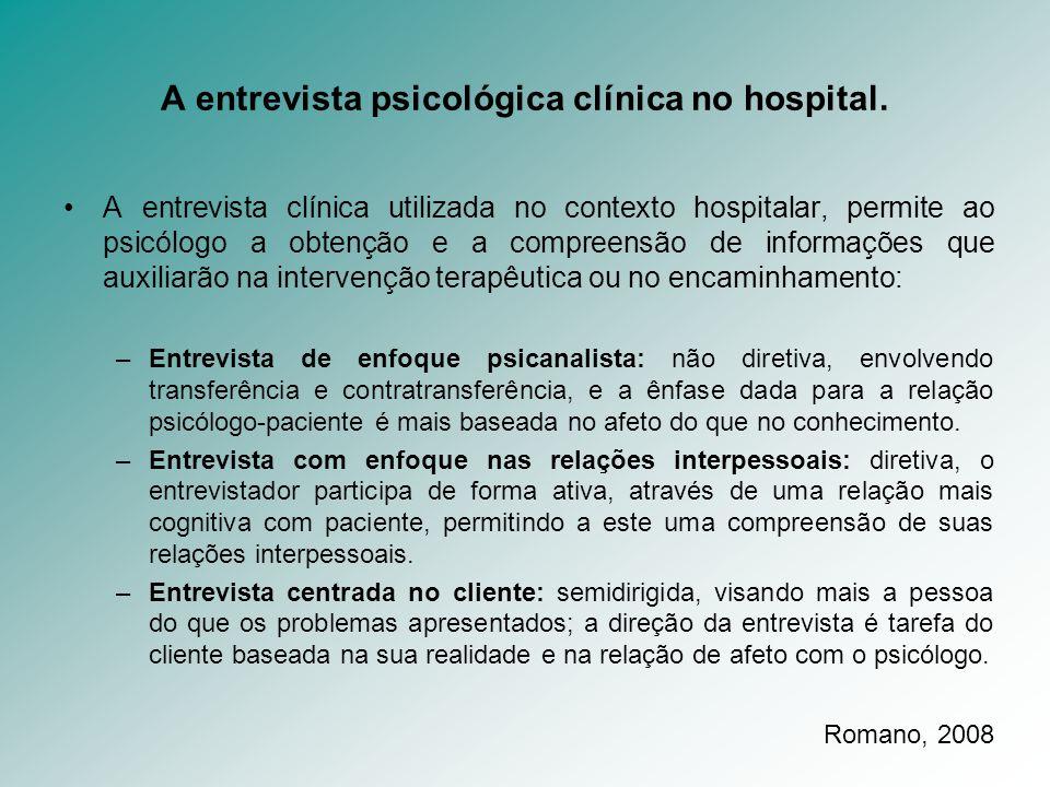 A entrevista psicológica clínica no hospital. A entrevista clínica utilizada no contexto hospitalar, permite ao psicólogo a obtenção e a compreensão d