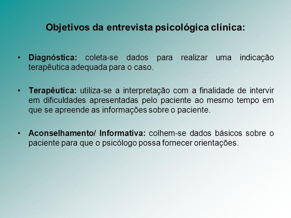 Objetivos da entrevista psicológica clínica: Diagnóstica: coleta-se dados para realizar uma indicação terapêutica adequada para o caso. Terapêutica: u