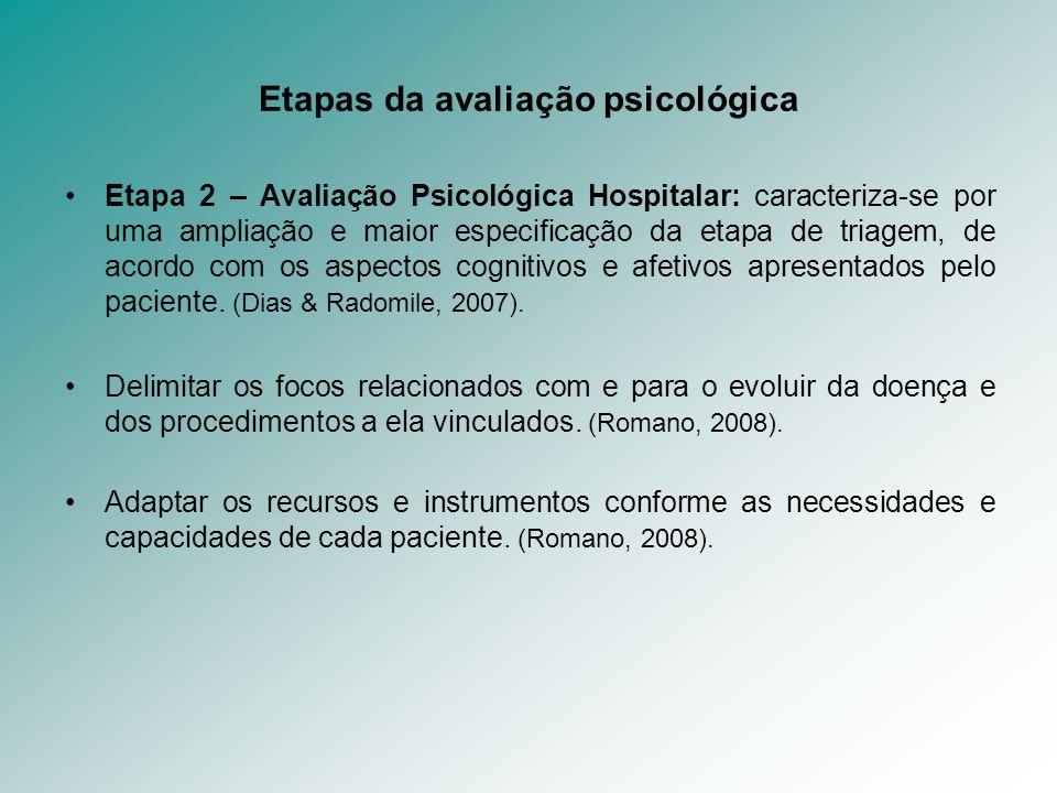Etapas da avaliação psicológica Etapa 2 – Avaliação Psicológica Hospitalar: caracteriza-se por uma ampliação e maior especificação da etapa de triagem
