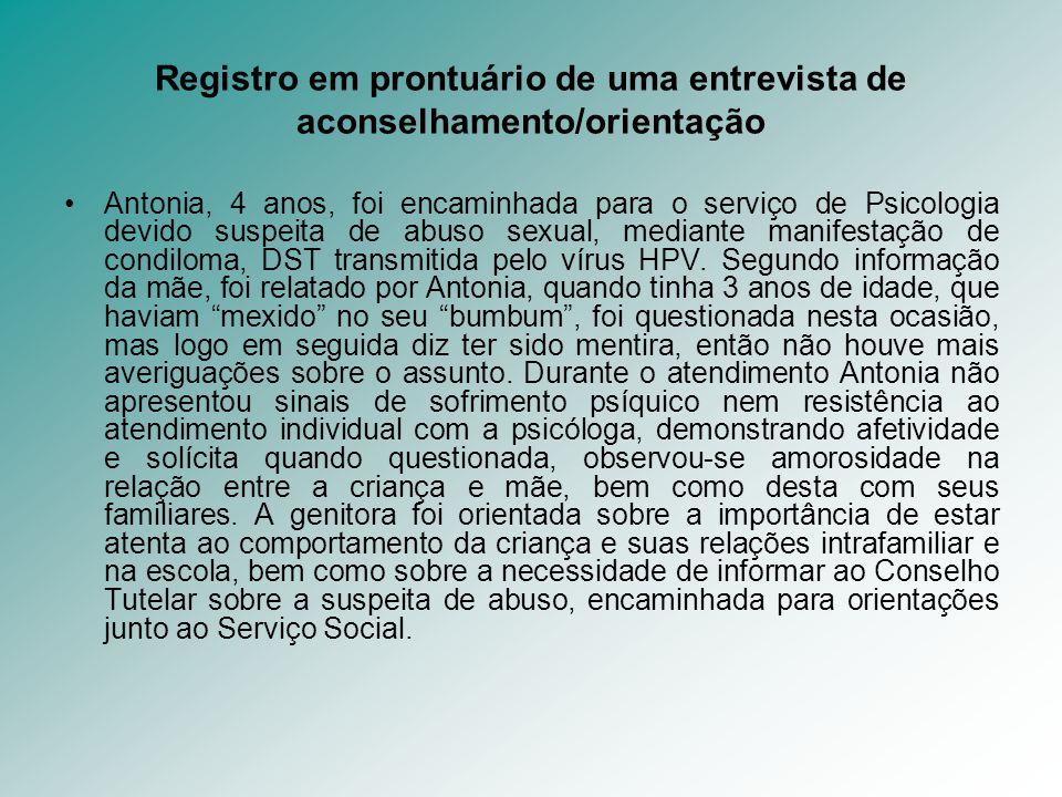 Registro em prontuário de uma entrevista de aconselhamento/orientação Antonia, 4 anos, foi encaminhada para o serviço de Psicologia devido suspeita de