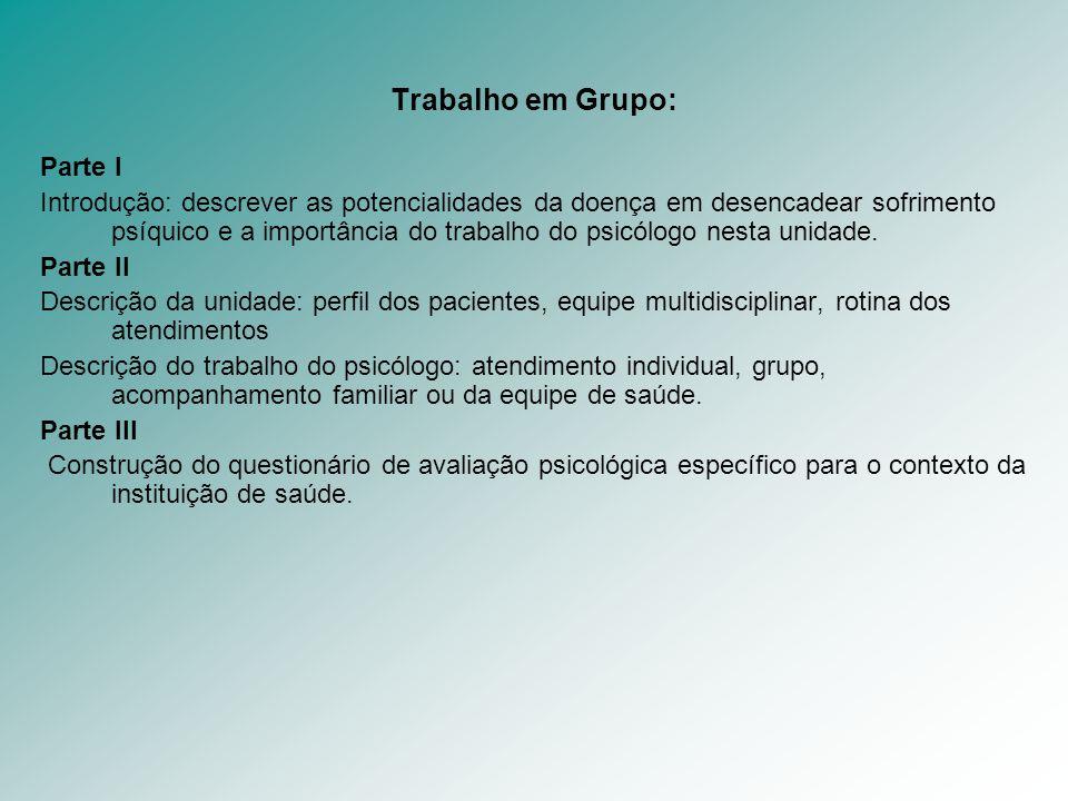 Trabalho em Grupo: Parte I Introdução: descrever as potencialidades da doença em desencadear sofrimento psíquico e a importância do trabalho do psicól