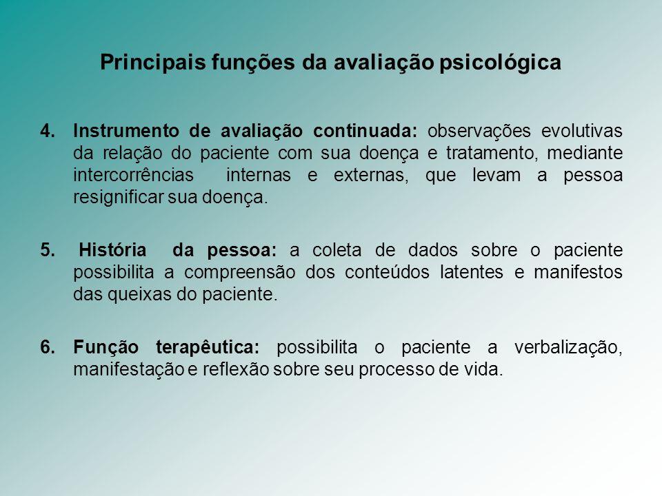 Principais funções da avaliação psicológica 4.Instrumento de avaliação continuada: observações evolutivas da relação do paciente com sua doença e trat