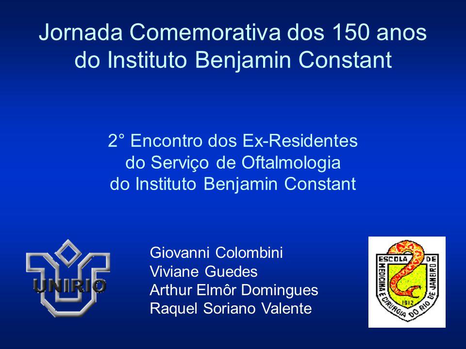 Jornada Comemorativa dos 150 anos do Instituto Benjamin Constant 2° Encontro dos Ex-Residentes do Serviço de Oftalmologia do Instituto Benjamin Consta