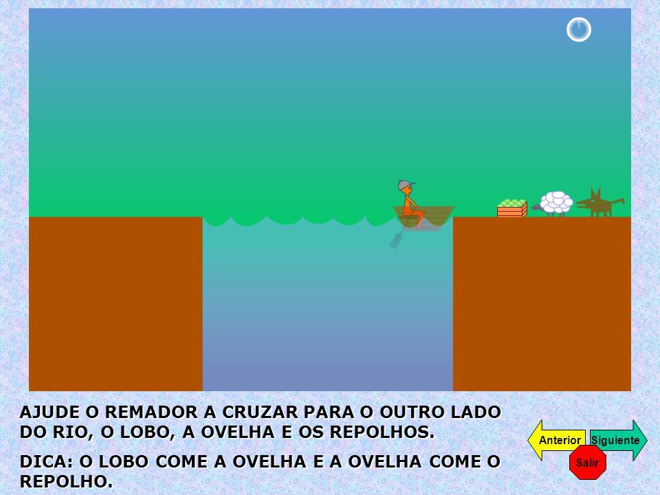 AJUDE O REMADOR A CRUZAR PARA O OUTRO LADO DO RIO, O LOBO, A OVELHA E OS REPOLHOS. DICA: O LOBO COME A OVELHA E A OVELHA COME O REPOLHO. SiguienteAnte
