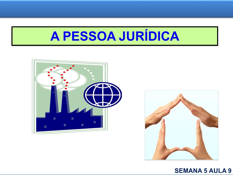 A PESSOA JURÍDICA SEMANA 5 AULA 9