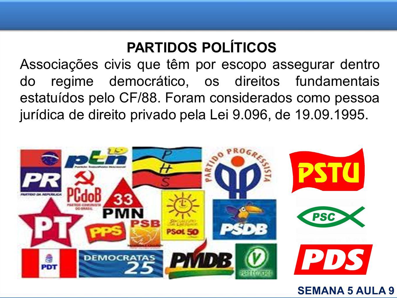 PARTIDOS POLÍTICOS Associações civis que têm por escopo assegurar dentro do regime democrático, os direitos fundamentais estatuídos pelo CF/88. Foram