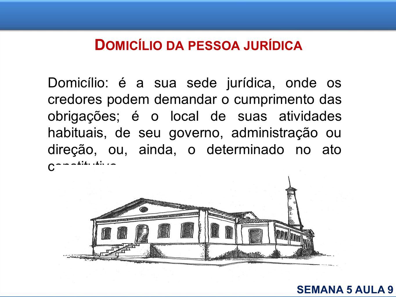 D OMICÍLIO DA PESSOA JURÍDICA Domicílio: é a sua sede jurídica, onde os credores podem demandar o cumprimento das obrigações; é o local de suas ativid