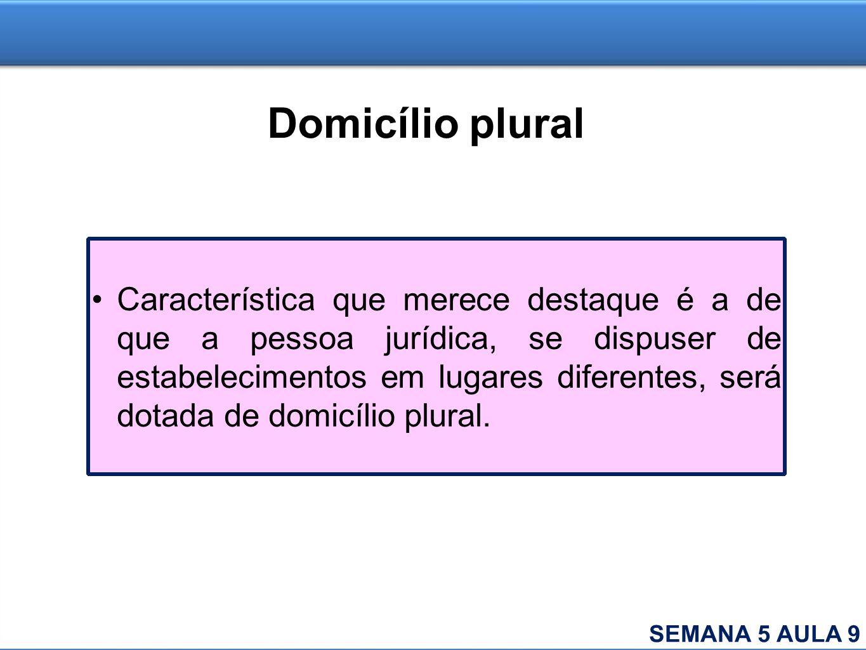 Domicílio plural Característica que merece destaque é a de que a pessoa jurídica, se dispuser de estabelecimentos em lugares diferentes, será dotada d