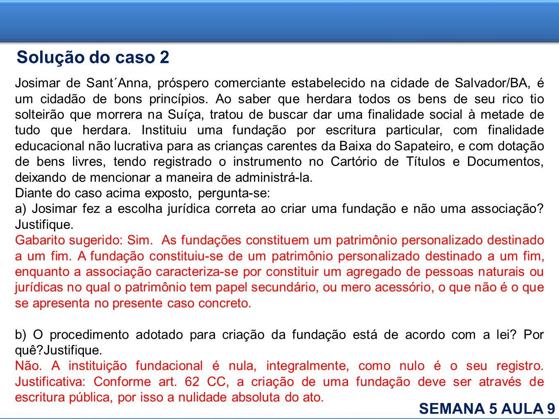 Solução do caso 2 Josimar de Sant´Anna, próspero comerciante estabelecido na cidade de Salvador/BA, é um cidadão de bons princípios. Ao saber que herd