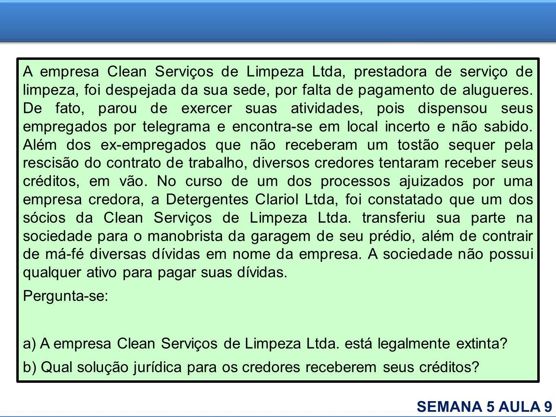 A empresa Clean Serviços de Limpeza Ltda, prestadora de serviço de limpeza, foi despejada da sua sede, por falta de pagamento de alugueres. De fato, p