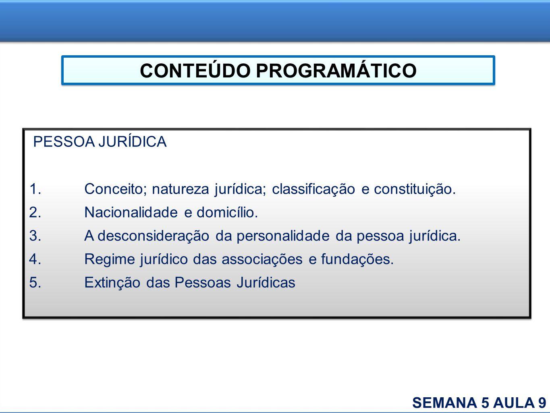 PESSOA JURÍDICA 1.Conceito; natureza jurídica; classificação e constituição. 2.Nacionalidade e domicílio. 3.A desconsideração da personalidade da pess