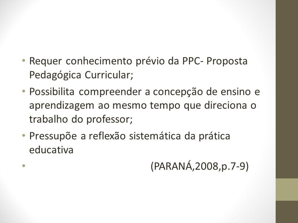 Requer conhecimento prévio da PPC- Proposta Pedagógica Curricular; Possibilita compreender a concepção de ensino e aprendizagem ao mesmo tempo que dir