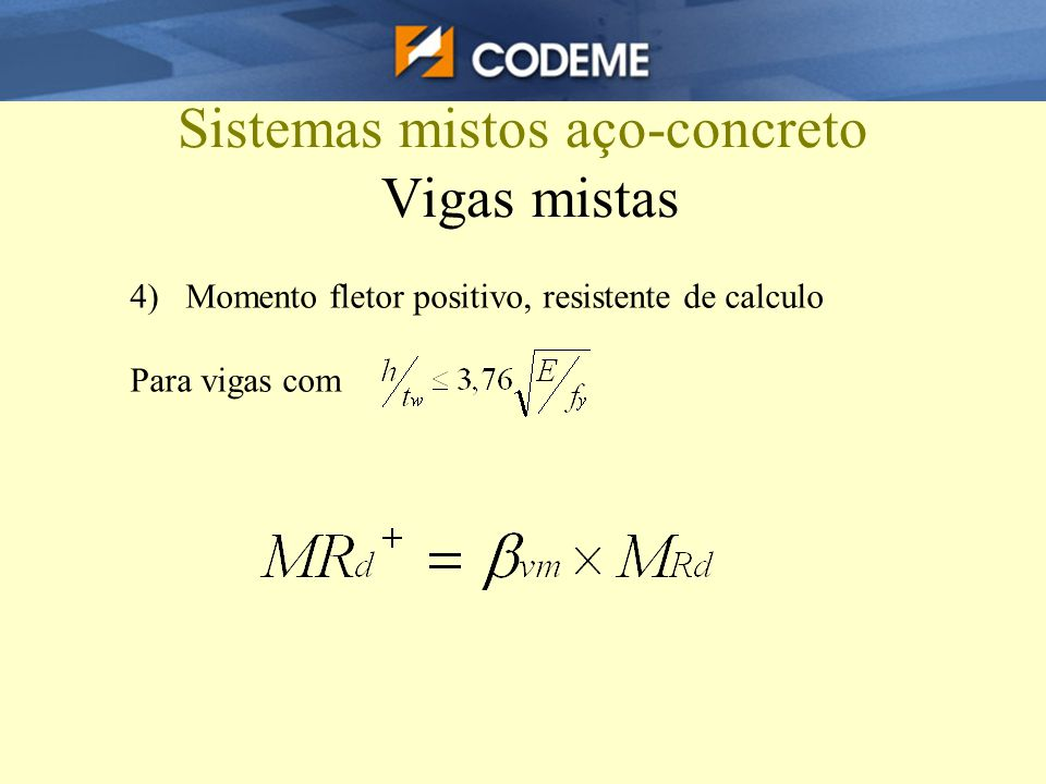 Sistemas mistos aço-concreto Vigas mistas 4) Momento fletor positivo, resistente de calculo Para vigas com