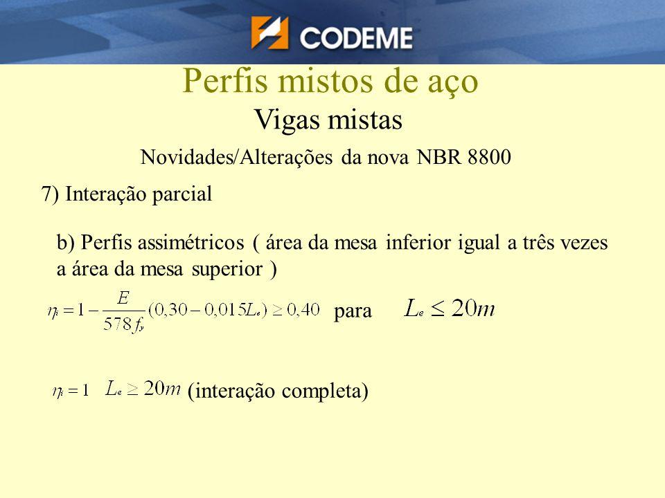 Perfis mistos de aço Vigas mistas Novidades/Alterações da nova NBR 8800 7) Interação parcial b) Perfis assimétricos ( área da mesa inferior igual a tr