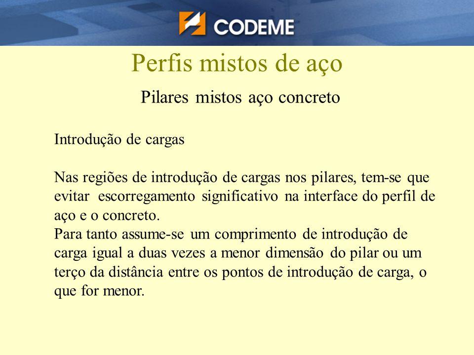 Perfis mistos de aço Pilares mistos aço concreto Introdução de cargas Nas regiões de introdução de cargas nos pilares, tem-se que evitar escorregament