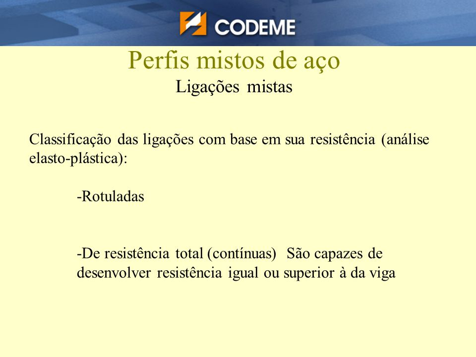 Perfis mistos de aço Ligações mistas Classificação das ligações com base em sua resistência (análise elasto-plástica): -Rotuladas -De resistência tota