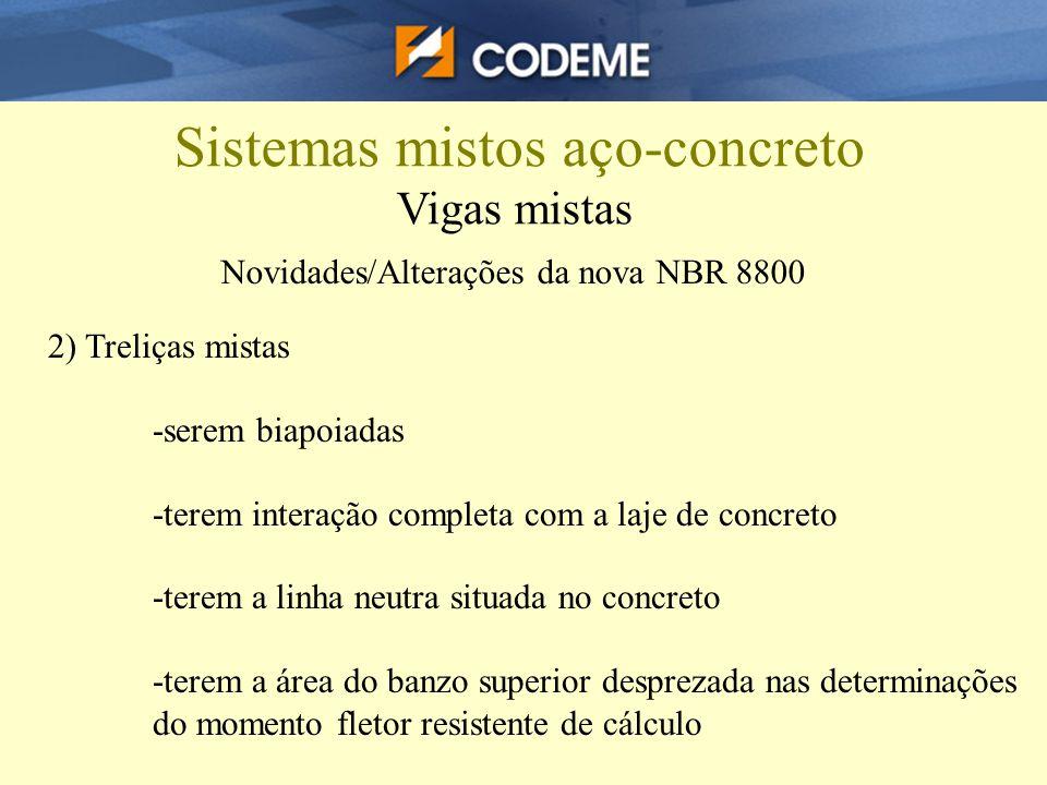 Sistemas mistos aço-concreto Vigas mistas Novidades/Alterações da nova NBR 8800 2) Treliças mistas -serem biapoiadas -terem interação completa com a l