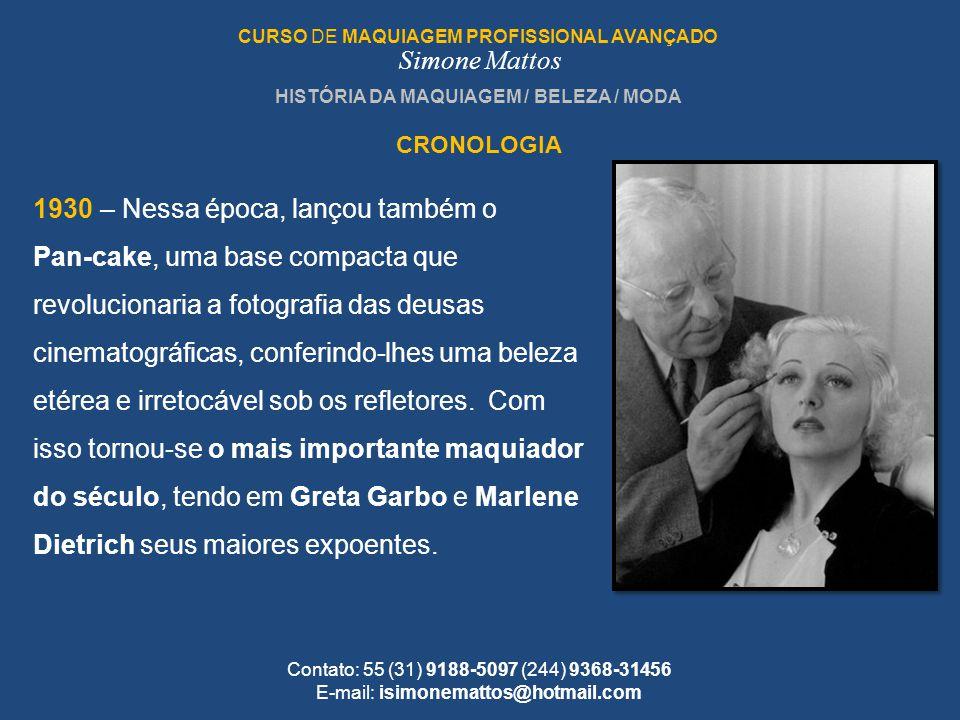 HISTÓRIA DA MAQUIAGEM / BELEZA / MODA CRONOLOGIA CURSO DE MAQUIAGEM PROFISSIONAL AVANÇADO Simone Mattos Contato: 55 (31) 9188-5097 (244) 9368-31456 E-
