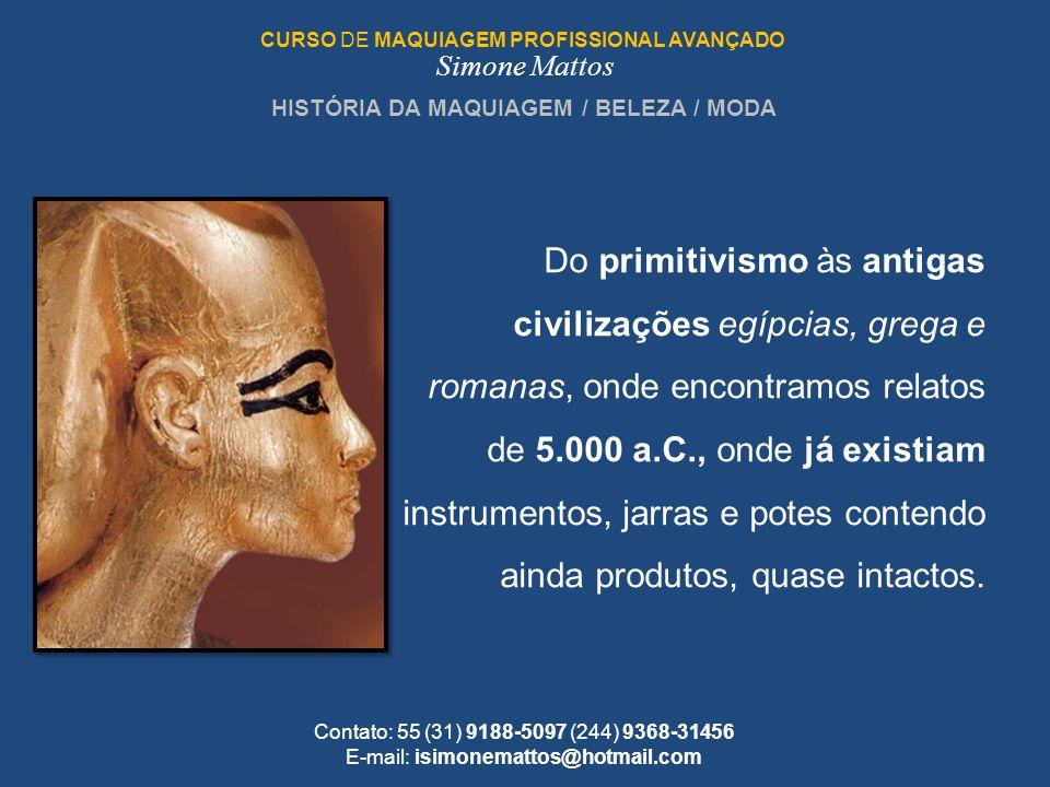 CURSO DE MAQUIAGEM PROFISSIONAL AVANÇADO Simone Mattos Contato: 55 (31) 9188-5097 (244) 9368-31456 E-mail: isimonemattos@hotmail.com Do primitivismo à