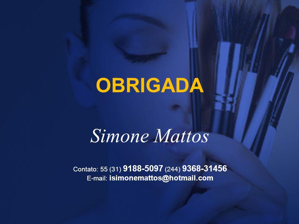 OBRIGADA Simone Mattos Contato: 55 (31) 9188-5097 (244) 9368-31456 E-mail: isimonemattos@hotmail.com