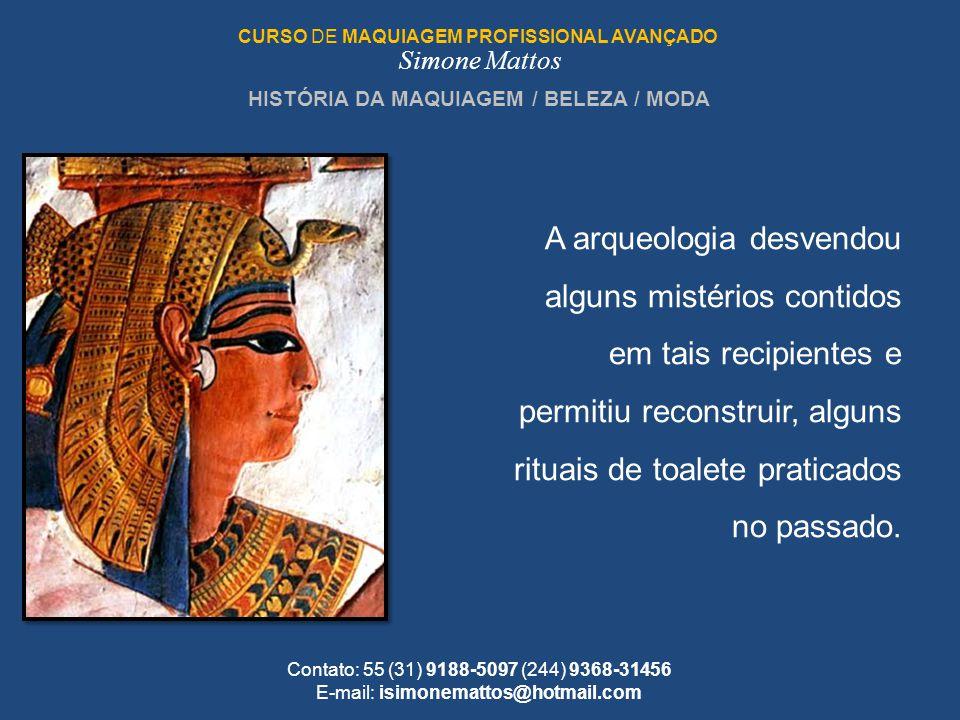 CURSO DE MAQUIAGEM PROFISSIONAL AVANÇADO Simone Mattos Contato: 55 (31) 9188-5097 (244) 9368-31456 E-mail: isimonemattos@hotmail.com A arqueologia des