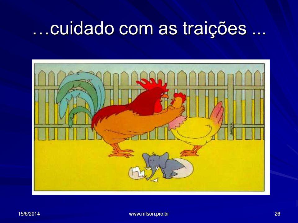 …cuidado com as traições... 15/6/201426 www.nilson.pro.br