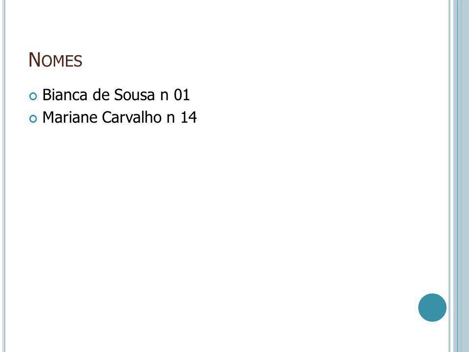 N OMES Bianca de Sousa n 01 Mariane Carvalho n 14
