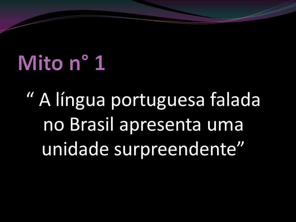A língua portuguesa falada no Brasil apresenta uma unidade surpreendente