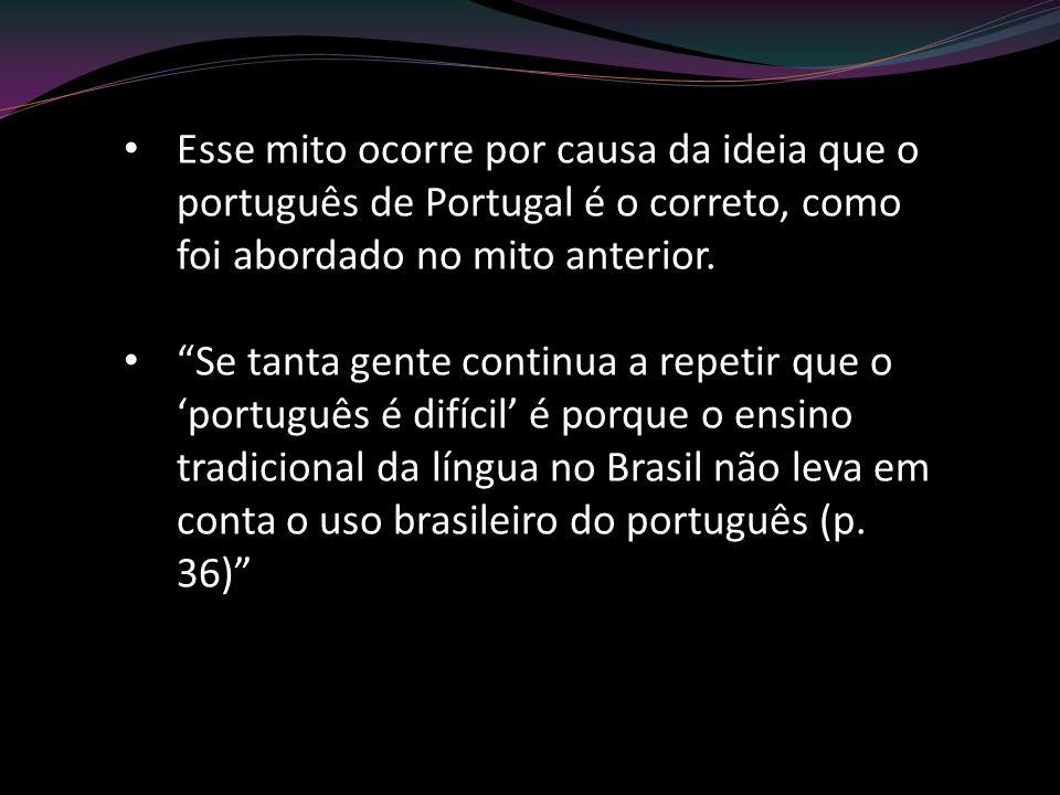 Esse mito ocorre por causa da ideia que o português de Portugal é o correto, como foi abordado no mito anterior. Se tanta gente continua a repetir que