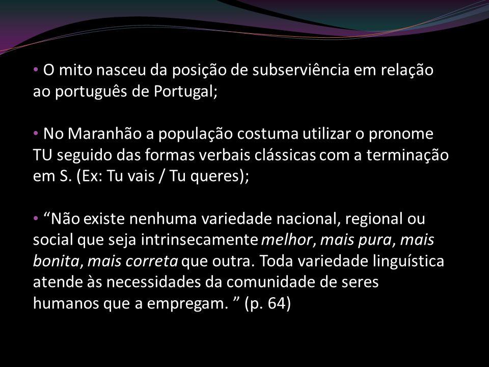 O mito nasceu da posição de subserviência em relação ao português de Portugal; No Maranhão a população costuma utilizar o pronome TU seguido das forma